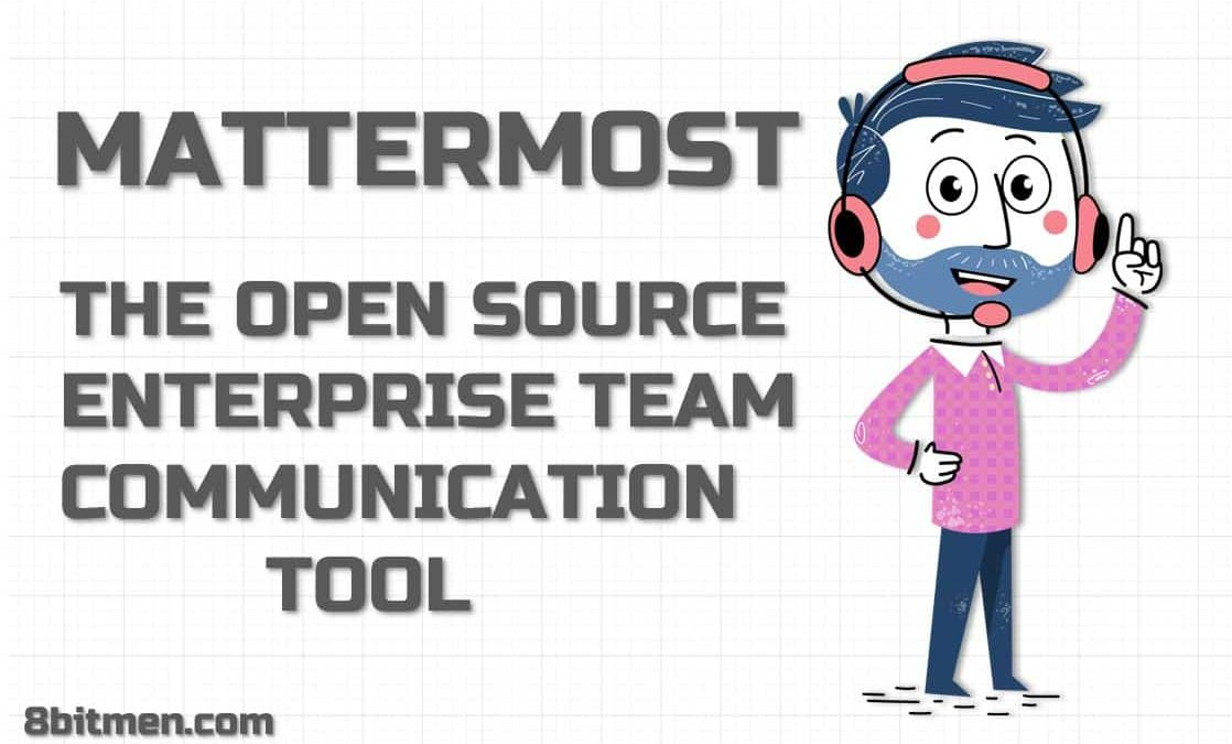 An Insight Into Mattermost: The Enterprise Open Source Chat & Team Communication Tool